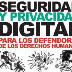 Seguridad y Privacidad Digital para los Defensores de los Derechos Humanos