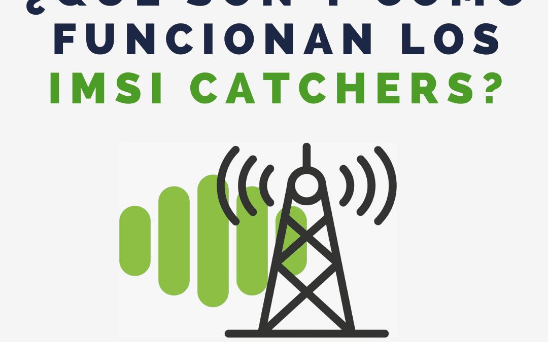 ¿Qué son y cómo funcionan los IMSI Catcher?