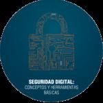 Seguridad Digital: Conceptos y Herramientas Básicas