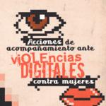 Acciones de acompañamiento ante violencias digitales contra mujeres